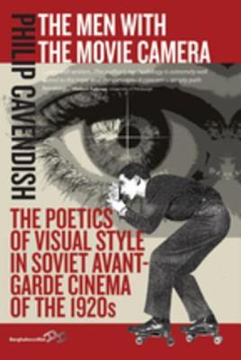 The Men with the Movie Camera: The Poetics of Visual Style in Soviet Avant-Garde Cinema of the 1920s Philip Cavendish