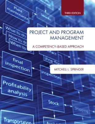 Project and Program Management: A Competency-Based Approach, Third Edition Mitchell L Springer