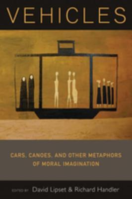 Vehicles: Cars, Canoes, and Other Metaphors of Moral Ambivalence  by  David Lipset
