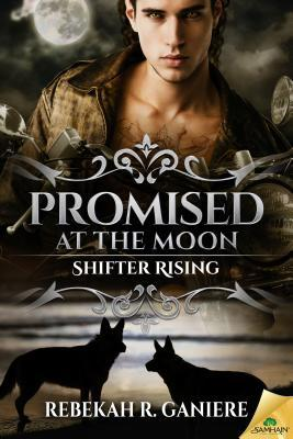 Promised at the Moon (Shifter Rising, #1) Rebekah R. Ganiere