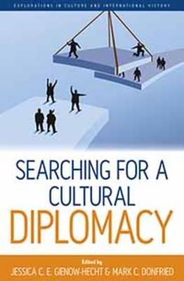 Searching for a Cultural Diplomacy Donfried Mark C Gienow-Hecht Jessica C E