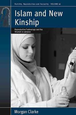Islam and New Kinship: Reproductive Technology and the Shariah in Lebanon: Reproductive Technology and the Shariah in Lebanon Morgan Clarke
