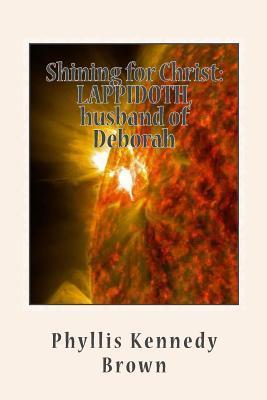Shining for Christ: Lappidoth, Husband of Deborah  by  Phyllis Kennedy Brown