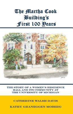The Martha Cook Buildings First 100 Years  by  Catherine Walsh Davis