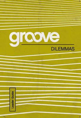 Groove: Dilemmas Leader Guide Tony Akers