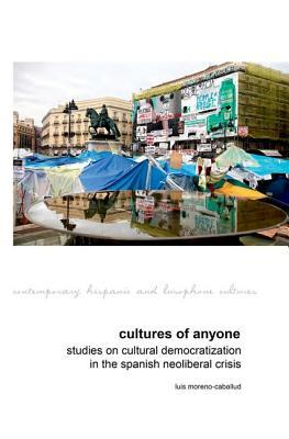Cultures of Anyone: Studies on Cultural Democratization in the Spanish Neoliberal Crisis Luis Moreno-Caballud