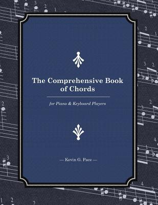 The Comprehensive Book of Chords: For Piano and Keyboard Players Kevin G Pace