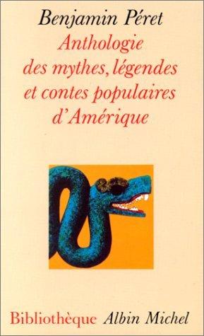 Anthologie des mythes, légendes et contes populaires dAmérique  by  Benjamin Péret
