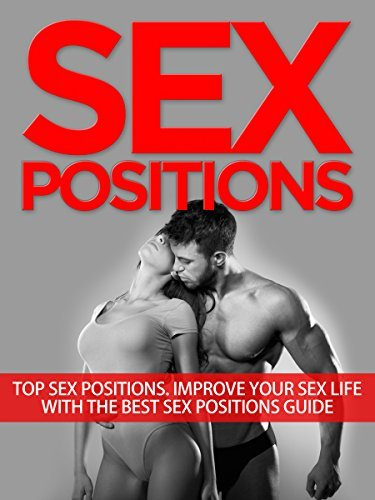 Sex Positions: Top Sex Positions. Enhance Your Sex Life With The Best Sex Positions Guide (sex positions, sex guide, sex books, kama sutra, sex pictures, sex stories)  by  SelfHelpStar Media