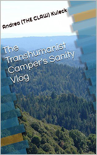 The Transhumanist Campers Sanity Vlog (Kay Alwin Book 2)  by  Andrea (THE CLAW) Kuieck