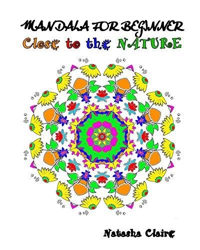 Mandala for beginner : Close to the nature: Mandala Coloring for beginner  by  Natasha claire