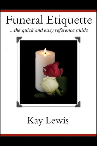Funeral Etiquette ...the quick and easy reference guide  by  Kay Lewis