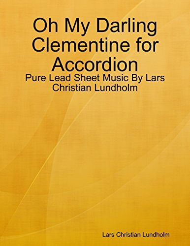 Oh My Darling Clementine for Accordion - Pure Lead Sheet Music By Lars Christian Lundholm  by  Lars Christian Lundholm