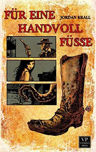 Für eine Handvoll Füße: Bizarro-Fiction  by  Jordan Krall