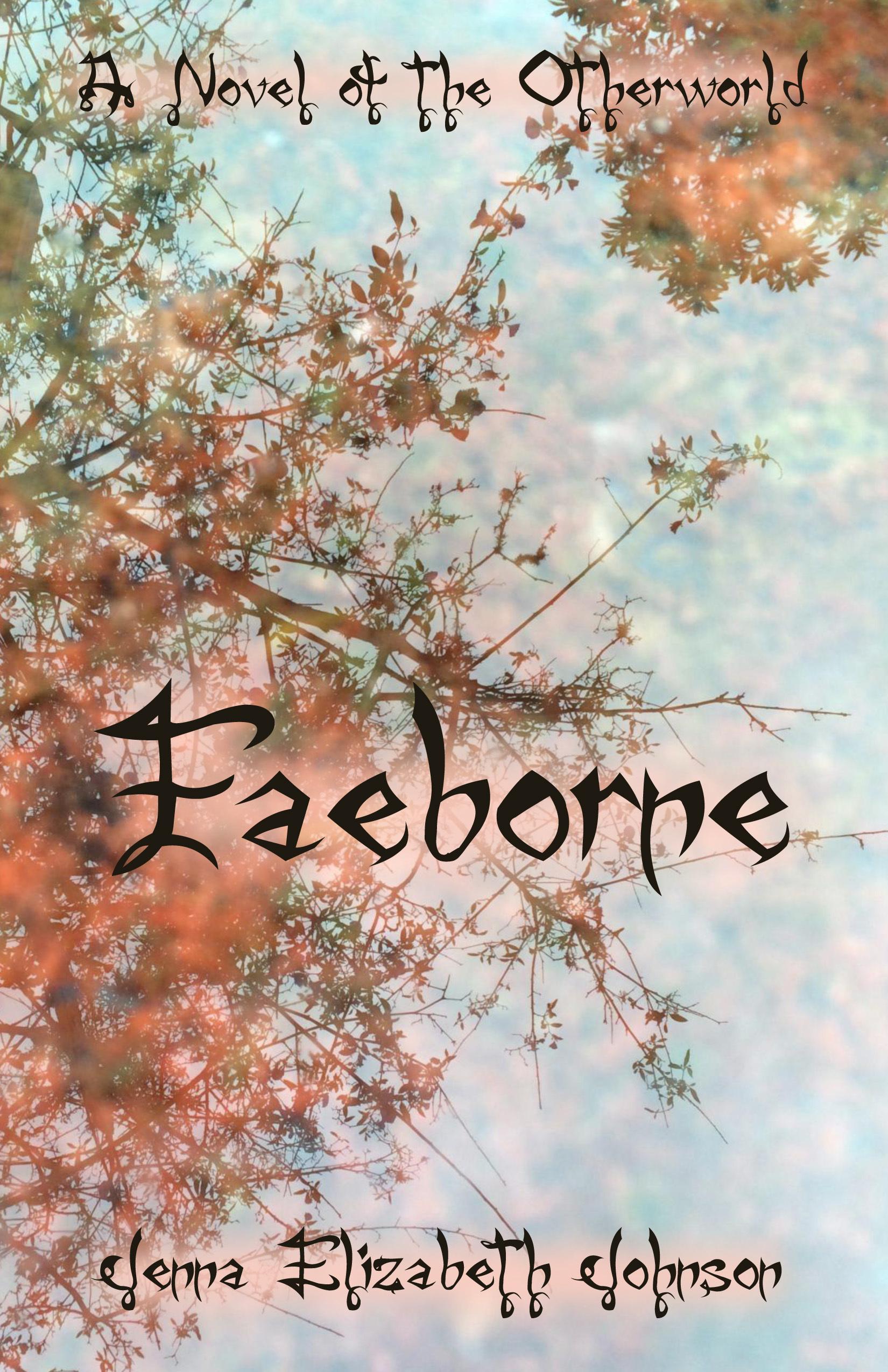 Faeborne - A Novel of the Otherworld (Otherworld, #9)  by  Jenna Elizabeth Johnson