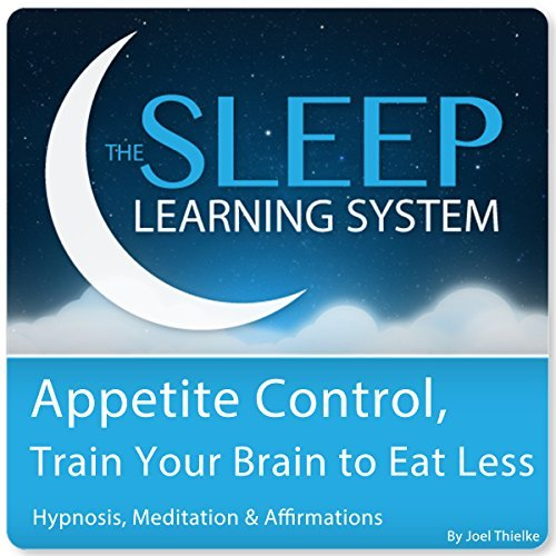 Appetite Control, Train Your Brain to Eat Less with Hypnosis, Meditation, and Affirmations  by  Joel Thielke