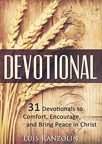 Devotional: 31 Devotionals to Comfort, Encourage, and Bring Peace in Christ Luis Ranzolin