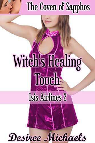Witchs Healing Touch (Isis Airlines 1)(FF, Witch, Hot Wife, Cheating, First Time, Erotica)  by  Desiree Michaels