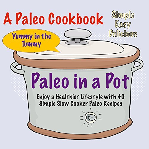 Paleo In a Pot A Paleo Cookbook: Enjoy a Healthier Lifestyle with 40 Slow Cooker Paleo Recipes Lisa Jennings
