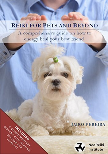 Reiki for pets and beyond: A comprehensive guide on how to energy heal your best friend Jairo Pereira