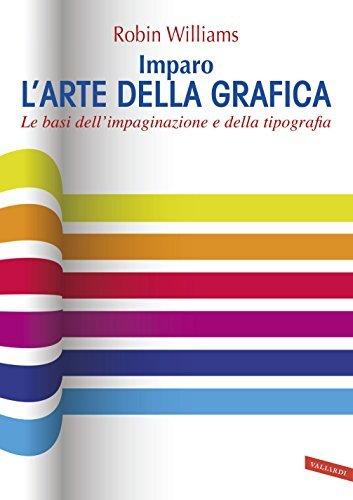 Imparo larte della grafica: Le basi dellimpaginazione e della tipografia  by  Robin Williams