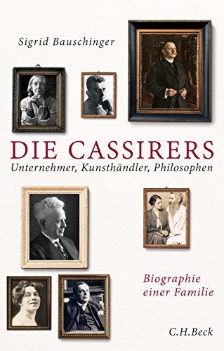 Die Cassirers: Unternehmer, Kunsthändler, Philosophen Sigrid Bauschinger