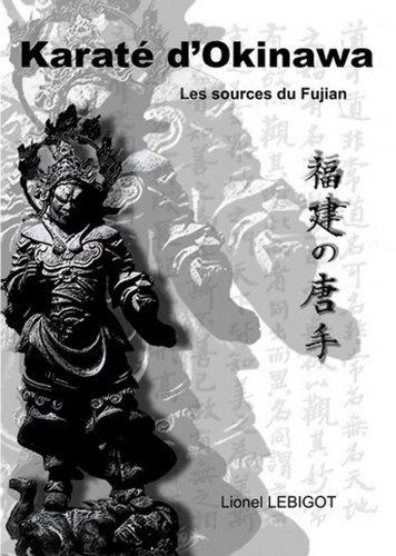 Karaté dOkinawa, les sources du Fujian  by  Lionel Lebigot
