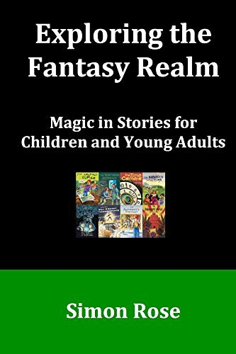 Exploring the Fantasy Realm: Magic in Stories for Children and Young Adults  by  Simon Rose