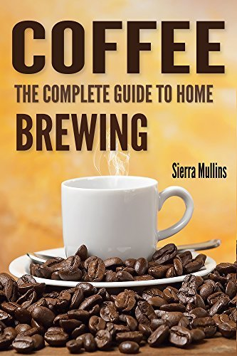 Coffee: The Complete Guide to Homebrewing Sierra Mullins