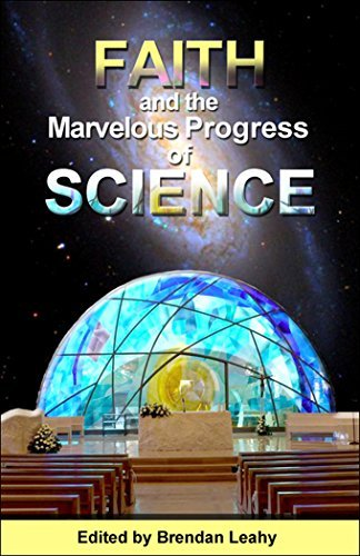 Faith and the Marvelous Progress of Science Brendan Leahy