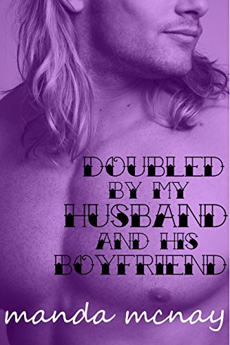 Doubled My Husband and His Boyfriend: A Double-Penetration Story by Manda McNay