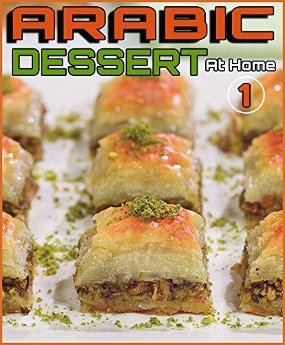 Arabic Dessert At Home Part1: Middle East Cooking Encyclopedia Amal Al Ramahy by Amal Al Ramahy