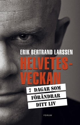 Helvetesveckan: 7 dagar som förändrar ditt liv Erik Bertrand Larssen