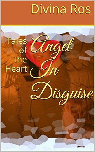 Angel In Disguise: Tales of the Heart  by  Divina Ros
