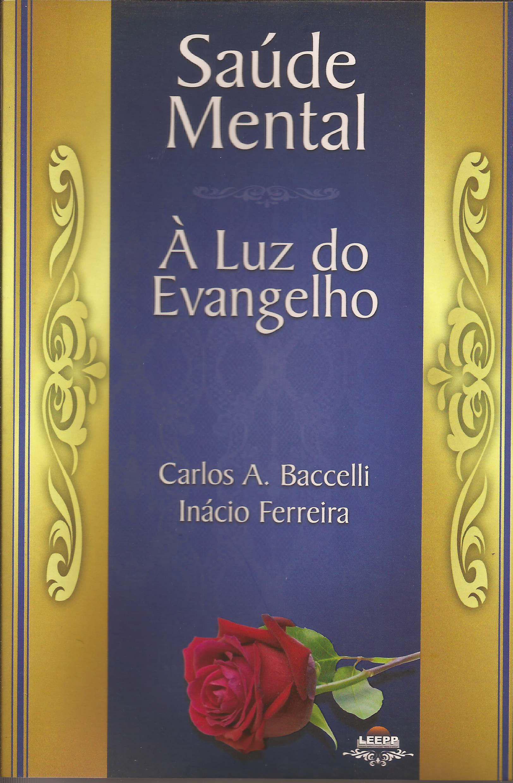 Saúde mental à luz do Evangelho  by  Carlos A. Baccelli