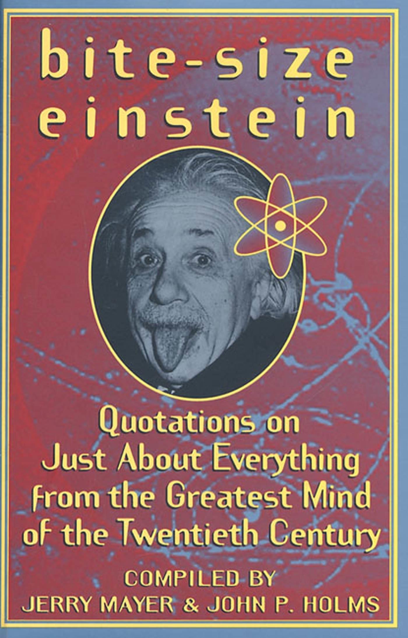 Bite-Size Einstein: Quotations on Just About Everything from the Greatest Mind of the Twentieth Century  by  Albert Einstein