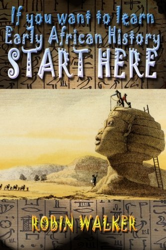 If You Want to Learn Early African History Start Here  by  Robin Walker