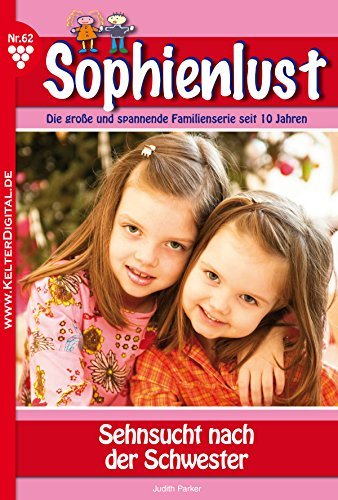 Sophienlust 62 - Liebesroman: Sehnsucht nach der Schwester  by  Judith Parker