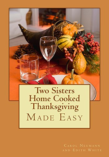 Two Sisters Home Cooked Thanksgiving: Made Easy Carol Neumann