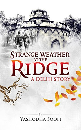 Strange Weather at the Ridge: A Delhi Story  by  Yashodha Soofi