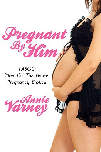 Pregnant By Him | Taboo Man Of The House Pregancy Erotica Annie Varney