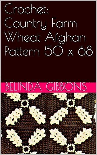 Crochet: Country Farm Wheat Afghan Pattern 50 x 68 Belinda Gibbons