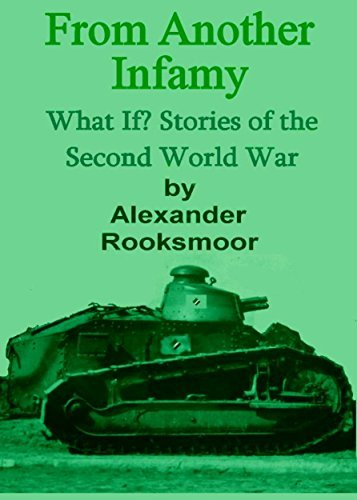 From Another Infamy: What If? Stories of the Second World War  by  Alexander Rooksmoor