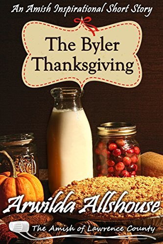 The Byler Thanksgiving: An Amish Christian Inspirational Short Story: The Amish of Lawrence County, PA (Patchwork Friends: Quilters of Lawrence County Book 1)  by  Arwilda Allshouse