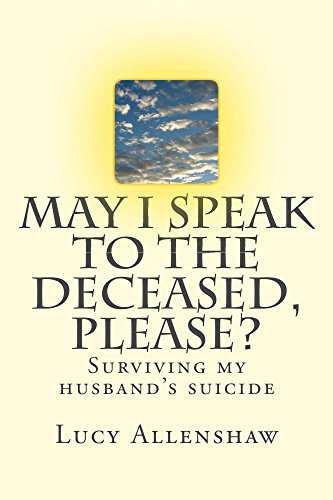 May I speak to the deceased, please?: Surviving my husbands suicide  by  Lucy Allenshaw