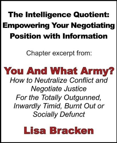 The Intelligence Quotient: Empowering Your Negotiating Position with Information Lisa Bracken