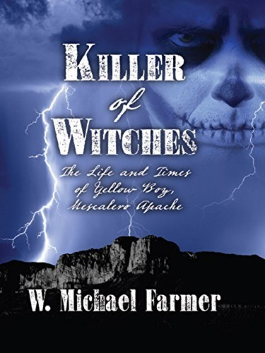 Killer of Witches: The Life and Times of Yellow Boy Mescalero Apache W. Michael Farmer