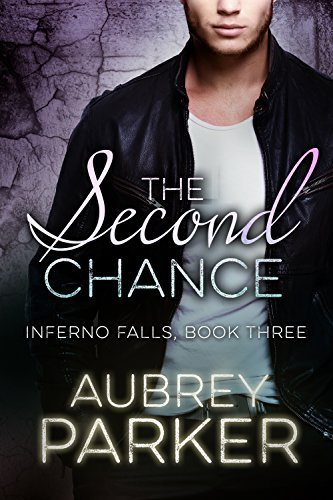 The Second Chance (Inferno Falls Book Three) Aubrey Parker
