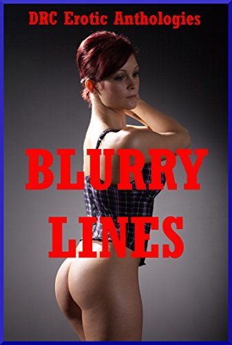 Blurry Lines: Forty Explicit Reluctant Sex Erotica Stories Stacy Reinhardt