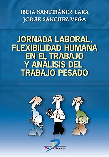 Jornada laboral, flexibilidad humana y análisis del trabajo pesado  by  Ibcia Santibánez Lara